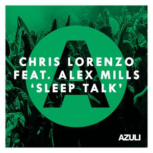CHRIS LORENZO feat ALEX MILLS - Sleep Talk (feat. Alex Mills)