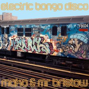 MAKO/MR BRISTOW - Electric Bongo Disco