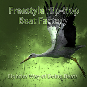 FREESTYLE HIP-HOP BEAT FACTORY - Eighties Way Of Doing Beats