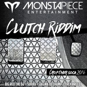 BIG RED THE DJ/SUPAA/JAGWA DE CHAMP - Clutch Riddim (Crop Over Soca 2016)