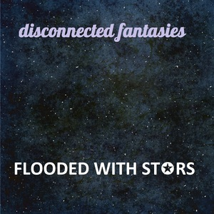 DISCONNECTED FANTASIES - Flooded With Stars