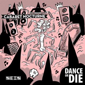 CABARET NOCTURNE - Dance Or Die