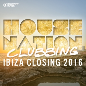 VARIOUS - House Nation Clubbing - Ibiza Closing 2016