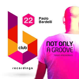 PAOLO BARDELLI - Not Only A Groove (Tracks And Remixes)