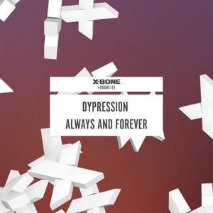DYPRESSION - Always & Forever