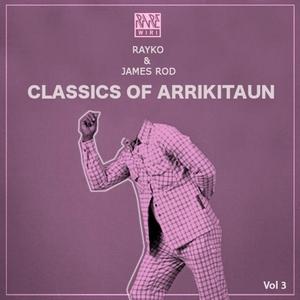 RAYKO/JAMES ROD - Classics Of Arrikitaun Vol 3