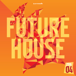 VARIOUS - Future House 2016-04 - Armada Music