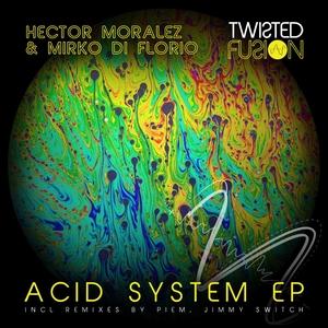 HECTOR MORALEZ/MIRKO DI FLORIO - Acid System EP
