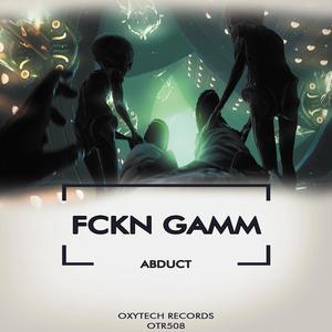 FCKN GAMM - Abduct