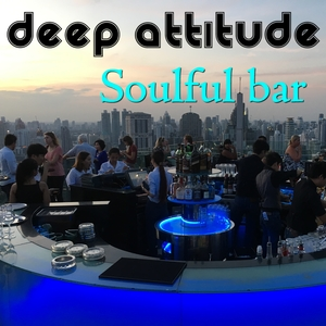DEEP ATTITUDE - Soulful Bar