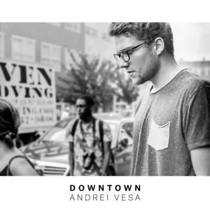 ANDREI VESA - Downtown