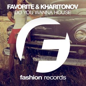 DJ FAVORITE & DJ KHARITONOV - Do You Wanna House