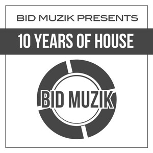 VARIOUS - Bid Muzik Presents 10 Years Of House