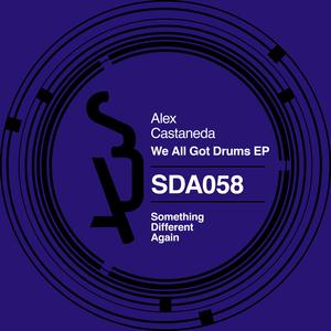 ALEX CASTANEDA - We All Got Drums EP