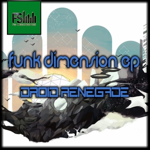 DROID RENEGADE - Funk Dimension EP
