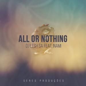 DJ LESH SA feat INAMI - All Or Nothing