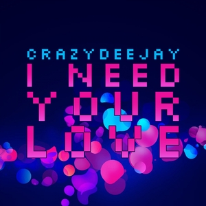 CRAZYDEEJAY - I Need Your Love