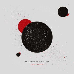 KOLLEKTIV TURMSTRASSE - Sorry I Am Late (Summer 2016 Version)