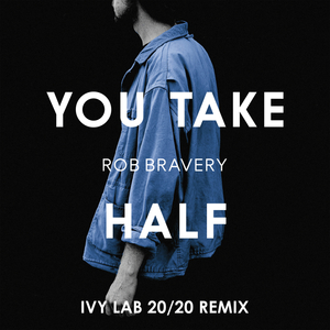 ROB BRAVERY - You Take Half
