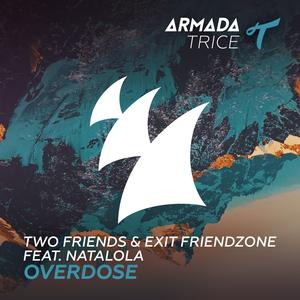 TWO FRIENDS & EXIT FRIENDZONE feat NATALOLA - Overdose