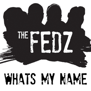 THE FEDZ - What's My Name