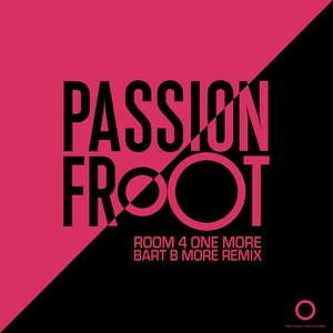 PASSION FROOT - Room 4 One More (Bart B More Remix)