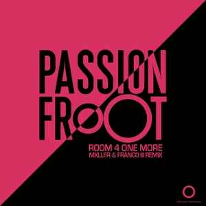PASSION FROOT - Room 4 One More (Mxller & Franco III Remix)
