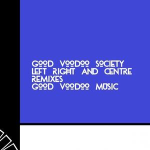 GOOD VOODOO SOCIETY - Left, Right & Centre (Remixes)