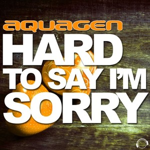 AQUAGEN - Hard To Say I'm Sorry (The Hands Up, Happy Hardcore & Hardstyle Remixes)