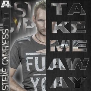 STEVE CYPRESS - Take Me Away