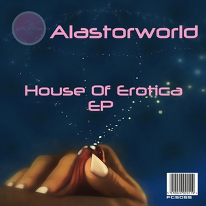 ALASTORWORLD - House Of Erotica EP