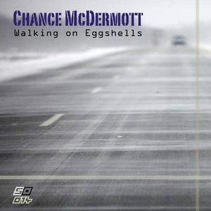 CHANCE MCDERMOTT - Walking On Eggshells