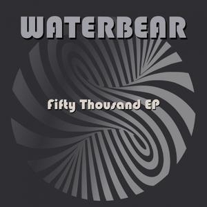 WATERBEAR - Fifty Thousand EP
