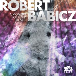 ROBERT BABICZ - A Moment Of Loud Silence