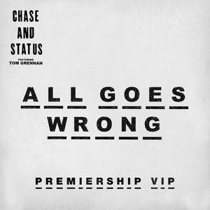 CHASE & STATUS feat TOM GRENNAN - All Goes Wrong (Premiership VIP)