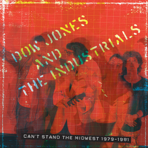 DOW JONES & THE INDUSTRIALS - Can't Stand The Midwest 1979-1981