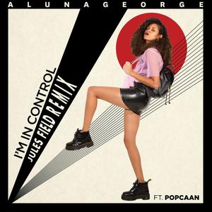 ALUNAGEORGE feat POPCAAN - I'm In Control (Jules Field Remix)