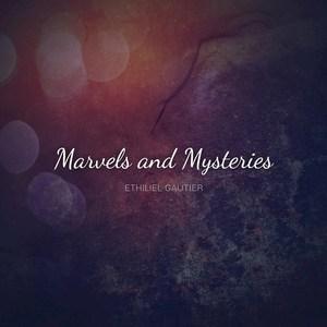 ETHILIEL GAUTIER - Marvels And Mysteries