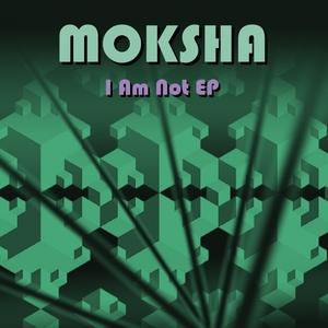 MOKSHA - I Am Not EP