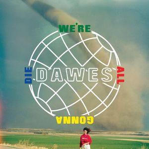 DAWES - We're All Gonna Die
