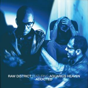 RAW DISTRICT feat AQUARIUS HEAVEN - Addicted EP