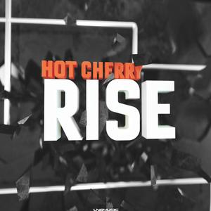 HOT CHERRY - Rise