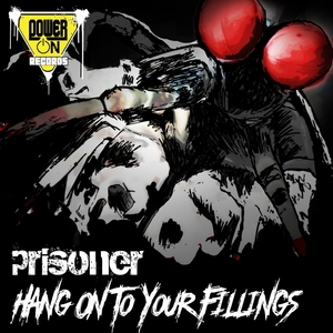 PRISONER - Hang On To Your Fillings (Explicit)
