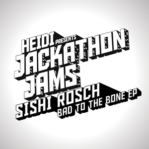SISHI ROSCH - Heidi Presents Jackathon Jams: Sishi Rosch: Bad To The Bone EP