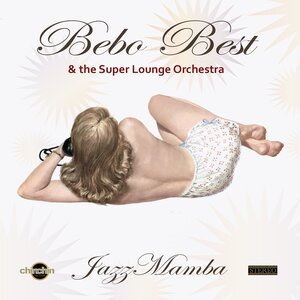 BEBO BEST & THE SUPER LOUNGE ORCHESTRA - JazzMamba