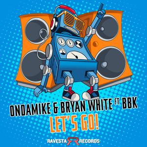 ONDAMIKE/BRYAN WHITE/BBK - Let's Go!