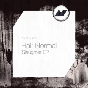 HALF NORMAL - Slaughter EP