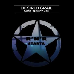 DESIRED GRAIL - Diesel Train To Hell