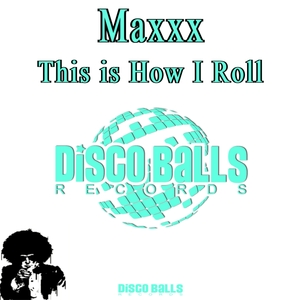 MAXXX - This Is How I Roll