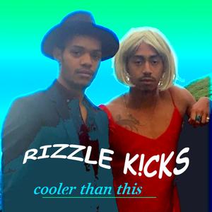 RIZZLE KICKS - Cooler Than This